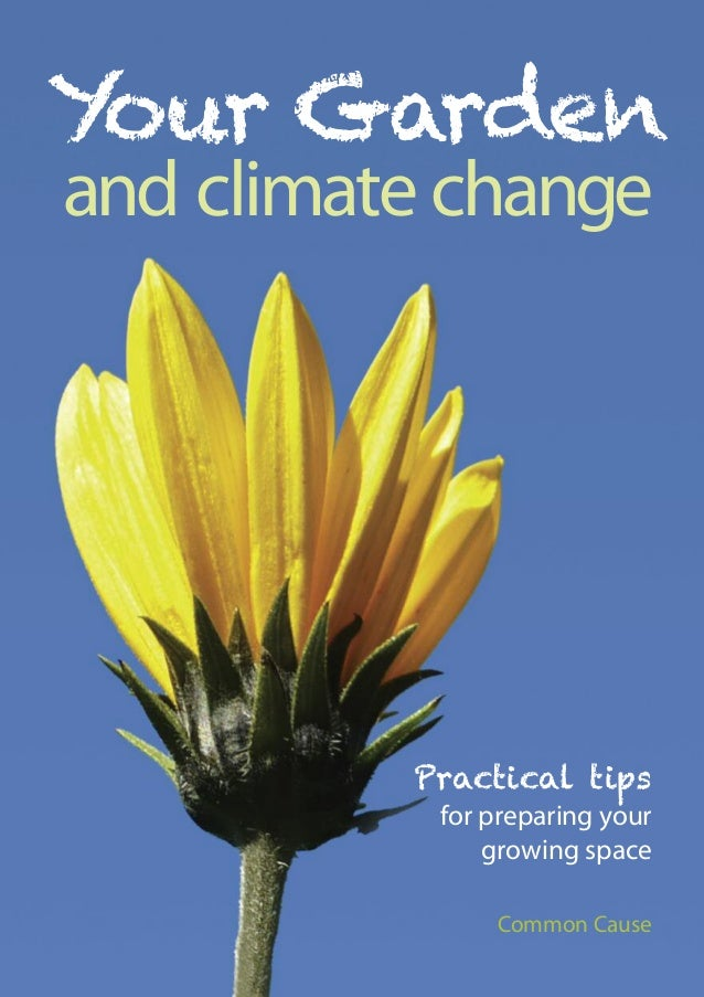 Y our Garden and climate change  Practical tips  for preparing your growing space Common Cause