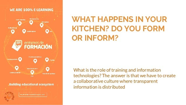 WHAT HAPPENS IN YOUR KITCHEN? DO YOU FORM OR INFORM? What is the role of training and information technologies? The answer...