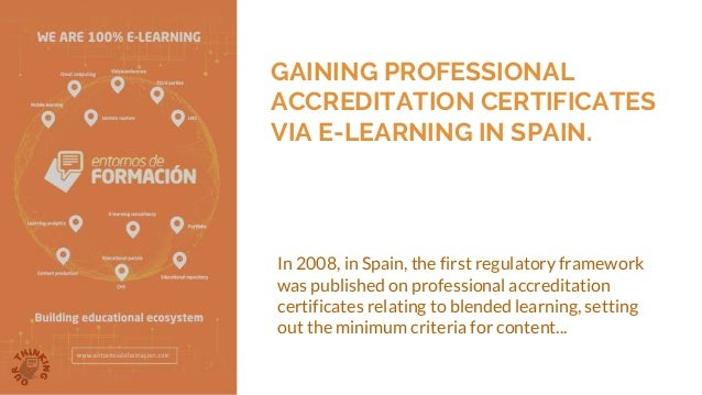 GAINING PROFESSIONAL ACCREDITATION CERTIFICATES VIA E-LEARNING IN SPAIN. In 2008, in Spain, the first regulatory framework...
