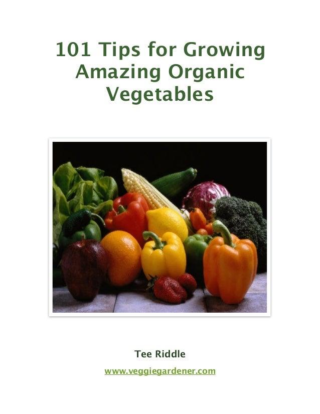 101 Tips for Growing Amazing Organic Vegetables  Tee Riddle www.veggiegardener.com