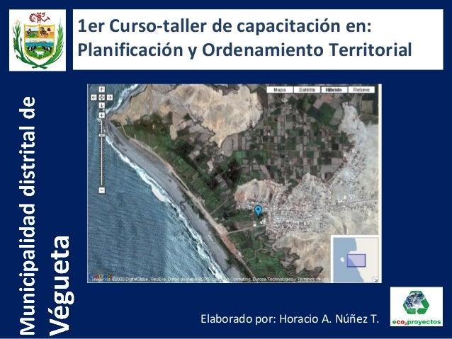 Elaborado por: Horacio A. Núñez T. 1er Curso-taller de capacitación en: Planificación y Ordenamiento Territorial