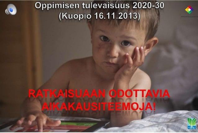 Linkkejä 1. Oppimisen tulevaisuus 2030 -barometri • •  Linturi, Hannu & Rubin, Anita (2011) Toinen koulu, toinen maailma. ...