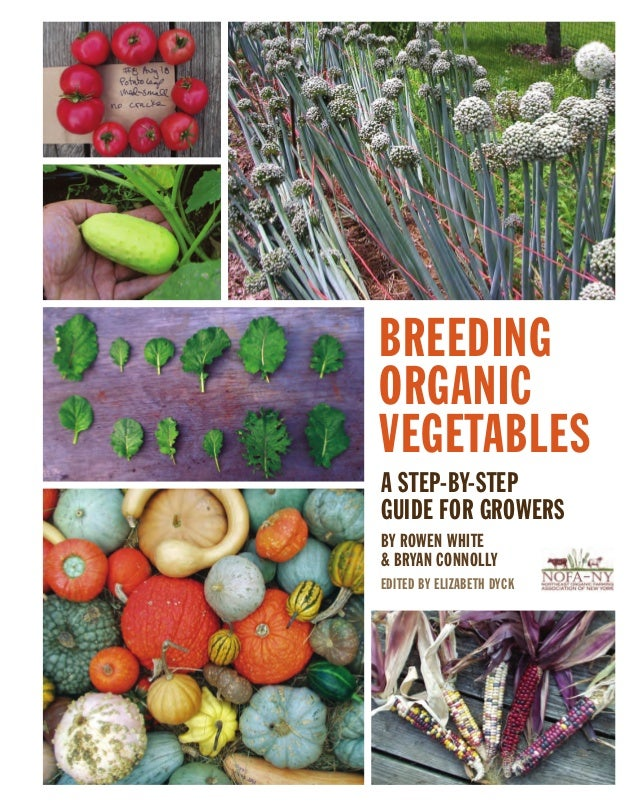 BREEDING ORGANIC VEGETABLES A STEP-BY-STEP GUIDE FOR GROWERS BY ROWEN WHITE & BRYAN CONNOLLY EDITED BY ELIZABETH DYCK  The...