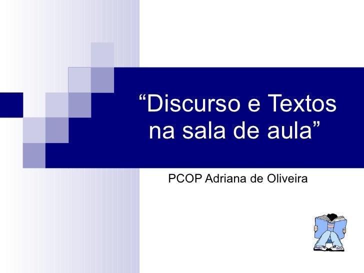 """"""" Discurso e Textos na sala de aula""""  PCOP Adriana de Oliveira"""