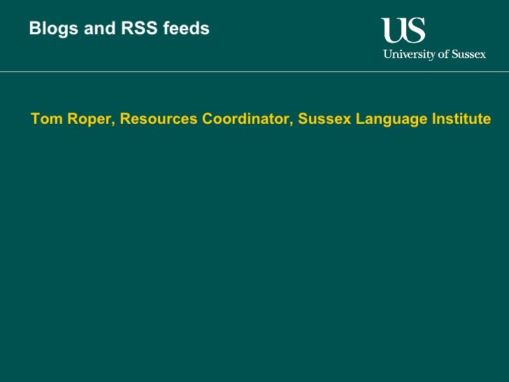 Blogs and RSS feeds Tom Roper, Resources Coordinator, Sussex Language Institute