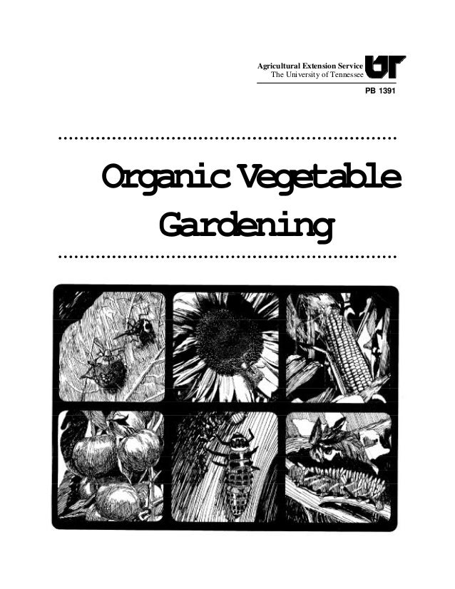 Agricultural Extension Service The University of Tennessee PB 1391  Organic Vegetable Gardening