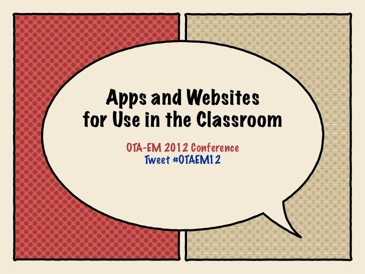 Apps and Websitesfor Use in the Classroom     OTA-EM 2012 Conference        Tweet #OTAEM12