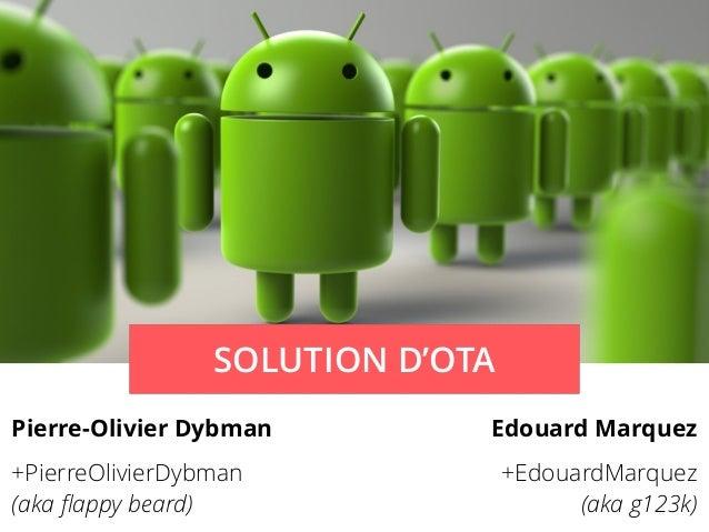 SOLUTION D'OTA Pierre-Olivier Dybman Edouard Marquez +PierreOlivierDybman (aka flappy beard) +EdouardMarquez (aka g123k)