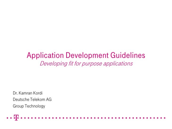Application Development Guidelines             Developing fit for purpose applicationsDr. Kamran KordiDeutsche Telekom AGG...