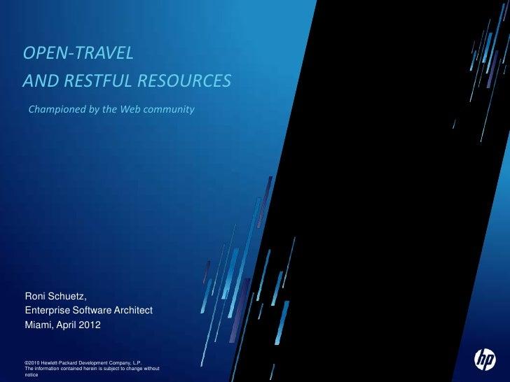 OPEN-TRAVELAND RESTFUL RESOURCES Championed by the Web communityRoni Schuetz,Enterprise Software ArchitectMiami, April 201...
