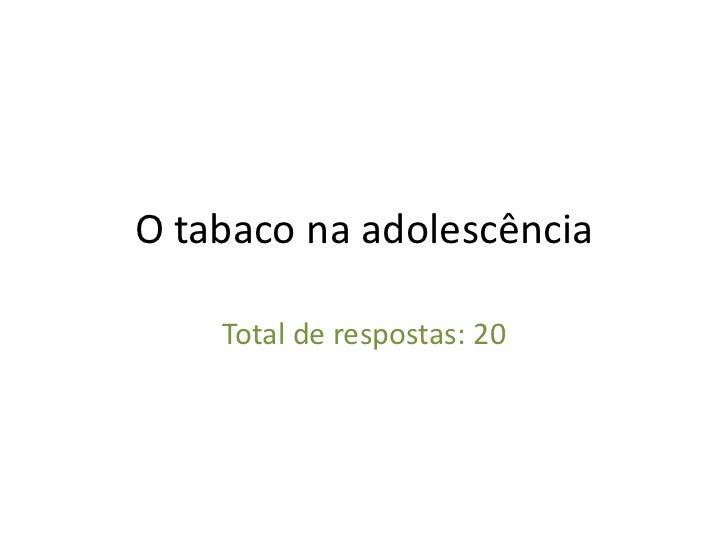 O tabaco na adolescência    Total de respostas: 20