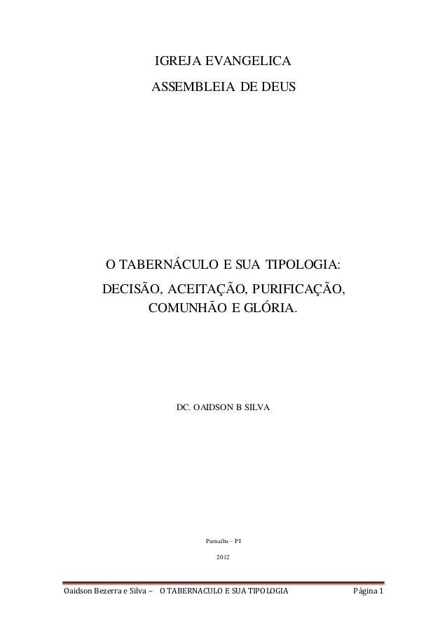 Oaidson Bezerra e Silva – O TABERNACULO E SUA TIPOLOGIA Página 1 IGREJA EVANGELICA ASSEMBLEIA DE DEUS O TABERNÁCULO E SUA ...
