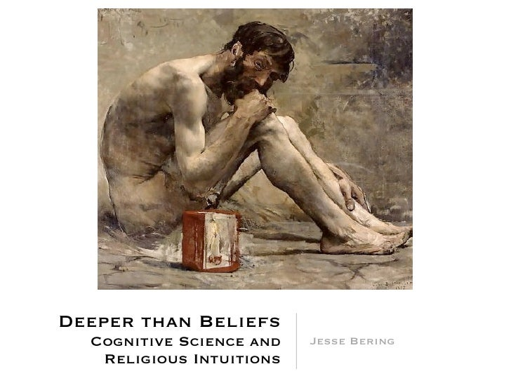 Deeper than Beliefs   Cognitive Science and   Jesse Bering    Religious Intuitions
