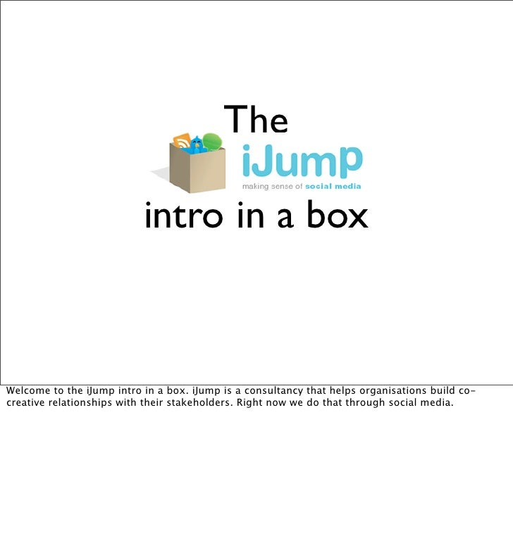 The                             intro in a box    Welcome to the iJump intro in a box. iJump is a consultancy that helps o...