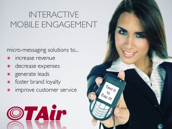 INTERACTIVE MOBILE ENGAGEMENTmicro-messaging solutions to...๏ increase revenue๏ decrease expenses๏ generate leads๏ foster ...