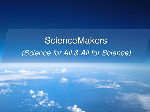 ScienceMakers (Science for All & All for Science)