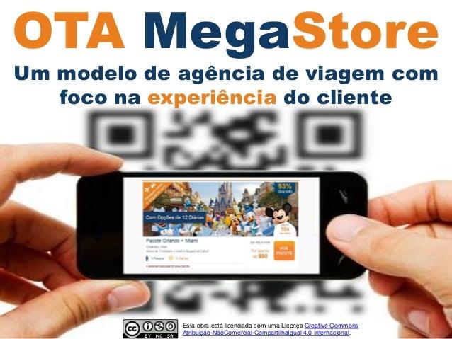 OTA MegaStore  Um modelo de agência de viagem com foco na experiênciado cliente  Esta obra está licenciada com uma Licença...