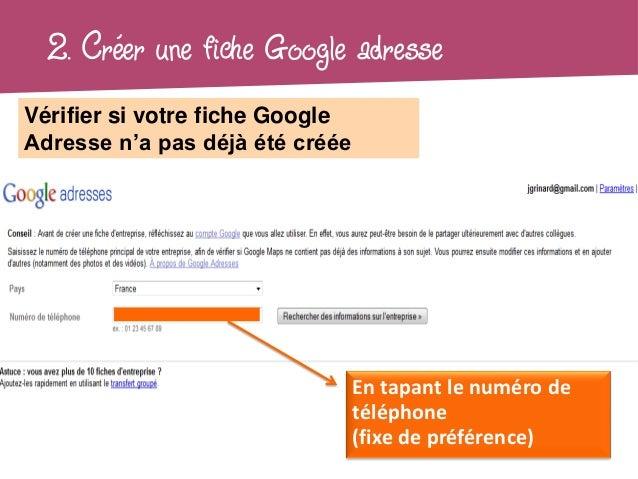 2. Créer une fiche Google adresseVérifier si votre fiche GoogleAdresse n'a pas déjà été créée                             ...