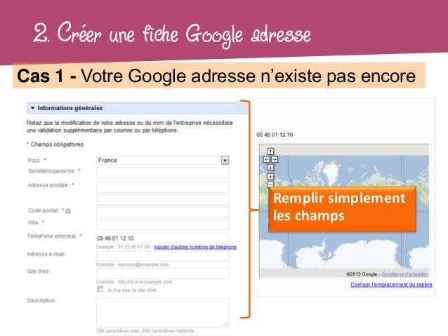 2. Créer une fiche Google adresseCas 1 - Votre Google adresse n'existe pas encore                              Remplir sim...