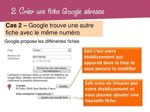 2. Créer une fiche Google adresseCas 2 – Google trouve une autrefiche avec le même numéroGoogle propose les différentes fi...