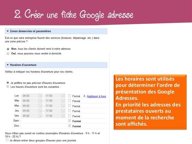 2. Créer une fiche Google adresse                            Les horaires sont utilisés                            pour dé...