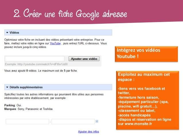 2. Créer une fiche Google adresse                              Intégrez vos vidéos                              Youtube ! ...