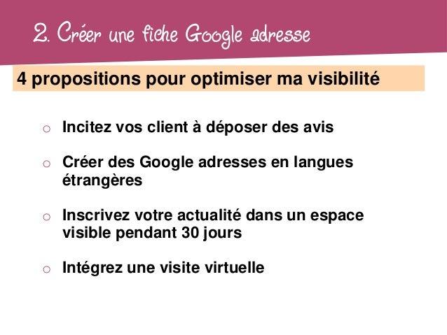 2. Créer une fiche Google adresse4 propositions pour optimiser ma visibilité   o Incitez vos client à déposer des avis   o...