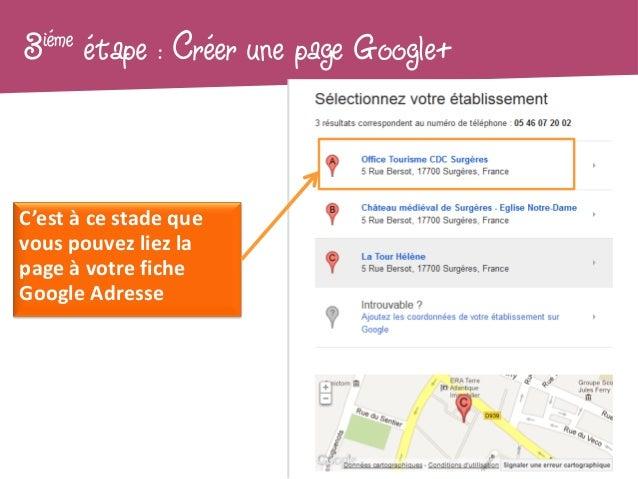 3iéme   étape : Créer une page Google+C'est à ce stade quevous pouvez liez lapage à votre ficheGoogle Adresse