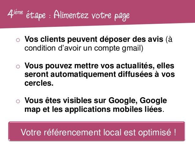 4 iéme   étape : Alimentez votre page   o Vos clients peuvent déposer des avis (à     condition d'avoir un compte gmail)  ...