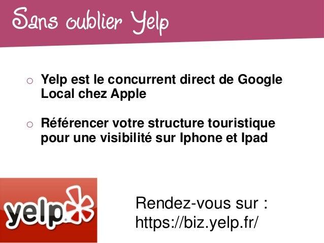 Sans oublier Yelp o Yelp est le concurrent direct de Google   Local chez Apple o Référencer votre structure touristique   ...