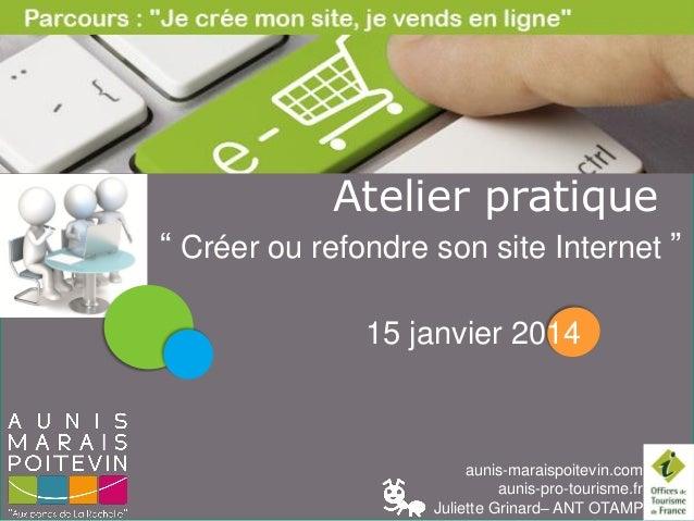 """LES PAUSES NUMERIQUES  Atelier pratique """" Créer ou refondre son site Internet """" 15 janvier 2014  aunis-maraispoitevin.com ..."""