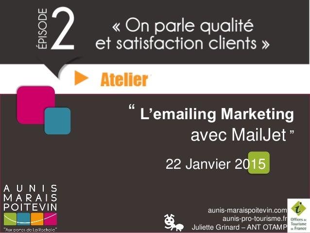 """aunis-maraispoitevin.com aunis-pro-tourisme.fr Juliette Grinard – ANT OTAMP """" L'emailing Marketing avec MailJet """" 22 Janvi..."""