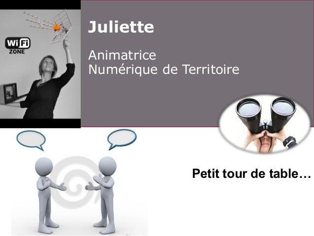 Juliette Animatrice Numérique de Territoire  Petit tour de table…