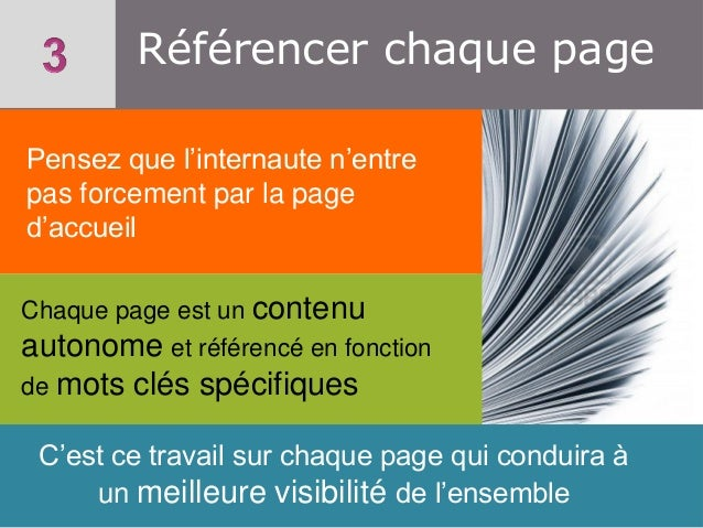 Référencer chaque page Pensez que l'internaute n'entre pas forcement par la page d'accueil Chaque page est un contenu  aut...