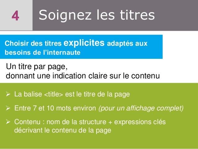 Soignez les titres Choisir des titres explicites adaptés aux besoins de l'internaute  Un titre par page, donnant une indic...