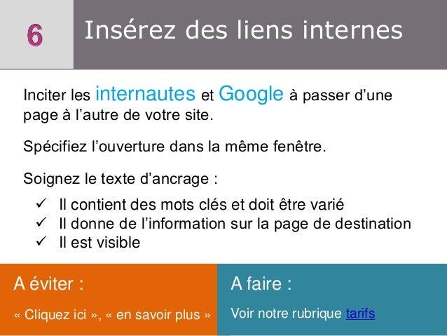 Insérez des liens internes Inciter les internautes et Google à passer d'une page à l'autre de votre site. Spécifiez l'ouve...
