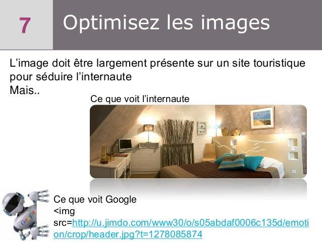 Optimisez les images L'image doit être largement présente sur un site touristique pour séduire l'internaute Mais.. Ce que ...