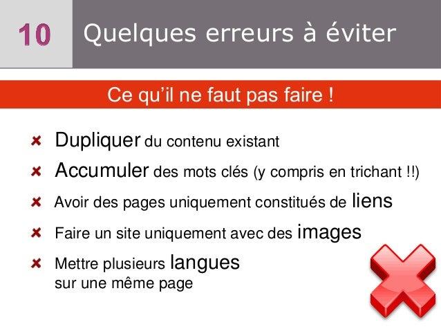 Quelques erreurs à éviter Ce qu'il ne faut pas faire !  Dupliquer du contenu existant Accumuler des mots clés (y compris e...