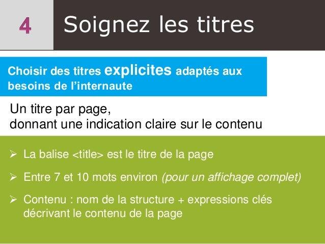 Soignez les titres Choisir des titres explicites adaptés aux besoins de l'internaute Un titre par page, donnant une indica...