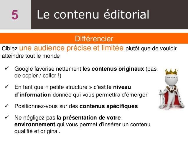 Le contenu éditorial Différencier  Google favorise nettement les contenus originaux (pas de copier / coller !)  En tant ...