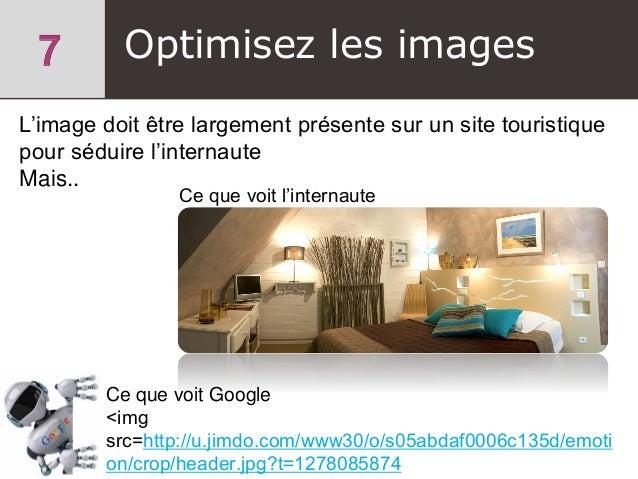 L'image doit être largement présente sur un site touristique pour séduire l'internaute Mais.. Optimisez les images Ce que ...