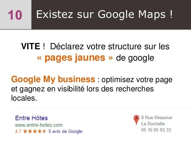 Existez sur Google Maps ! VITE ! Déclarez votre structure sur les « pages jaunes » de google Google My business : optimise...
