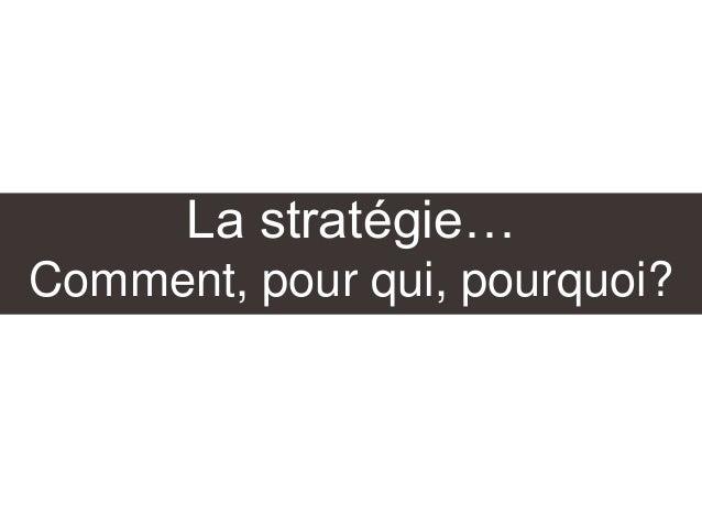 La stratégie… Comment, pour qui, pourquoi?