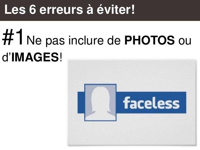 Les 6 erreurs à éviter! #1Ne pas inclure de PHOTOS ou d'IMAGES!