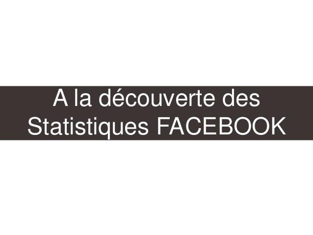 A la découverte des Statistiques FACEBOOK