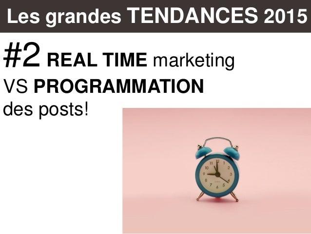 Les grandes TENDANCES 2015 #2 REAL TIME marketing VS PROGRAMMATION des posts!