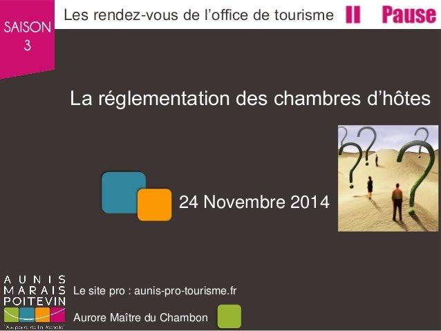 La réglementation des chambres d'hôtes  Les rendez-vous de l'office de tourisme  Le site pro : aunis-pro-tourisme.fr Auror...
