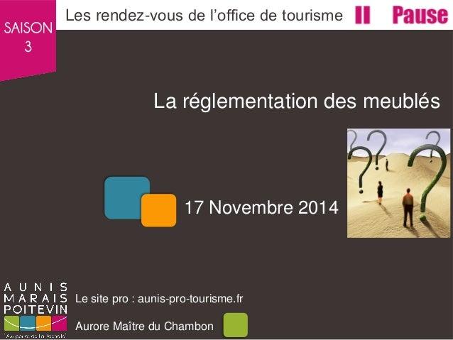 La réglementation des meublés  Les rendez-vous de l'office de tourisme  Le site pro : aunis-pro-tourisme.fr Aurore Maître ...