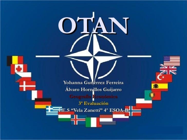 """OTAN  Yohanna Gutiérrez Ferreira   Álvaro Hornillos Guijarro     Geografía Económica         3ª EvaluaciónI.E.S """"Vela Zane..."""