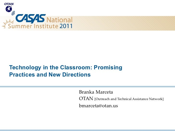 Technology in the Classroom: PromisingPractices and New Directions                       Branka Marceta                   ...